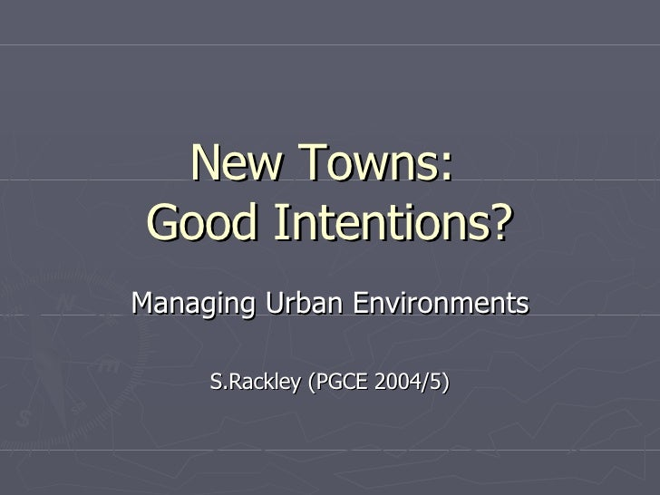 New Towns:  Good Intentions? Managing Urban Environments S.Rackley (PGCE 2004/5)