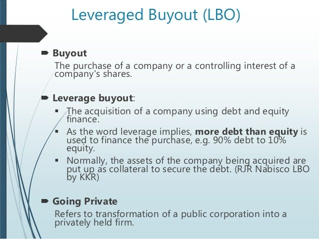 finance and leverage buyout Private equity investors have traditionally used innovative financial methods in  structuring their leveraged buyouts (lbo) deals in recent years.
