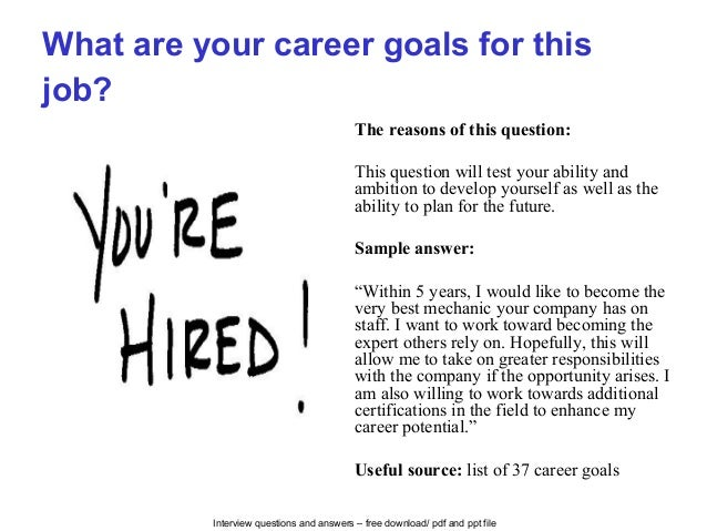 Interview questions and answers – free download/ pdf and ppt file What are your career goals for this job? The reasons of ...