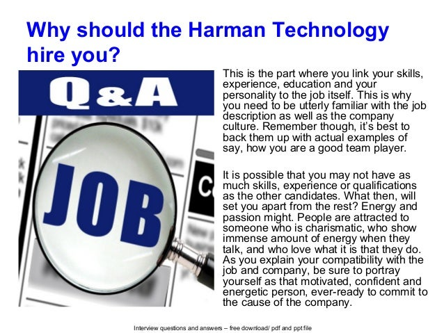 Interview questions and answers – free download/ pdf and ppt file Why should the Harman Technology hire you? This is the p...
