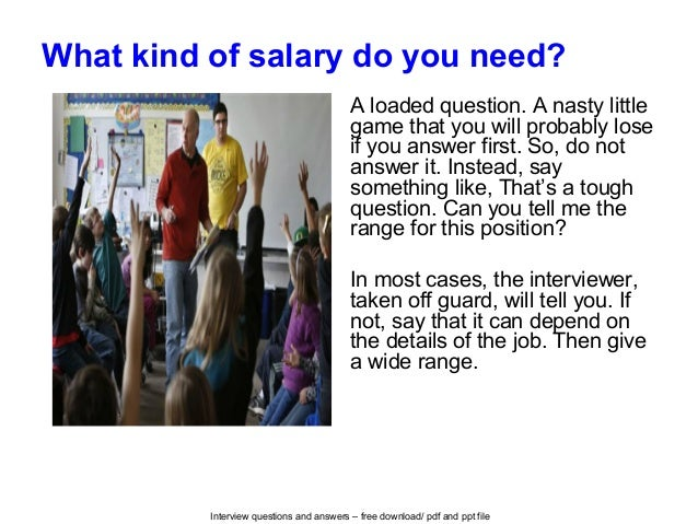 Interview questions and answers – free download/ pdf and ppt file What kind of salary do you need? A loaded question. A na...