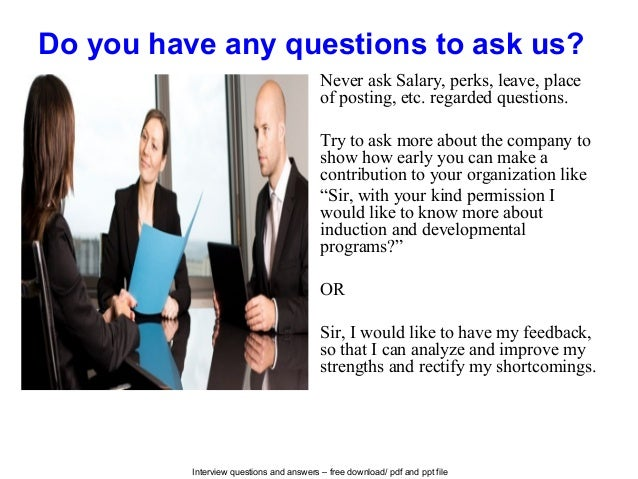 Interview questions and answers – free download/ pdf and ppt file Do you have any questions to ask us? Never ask Salary, p...