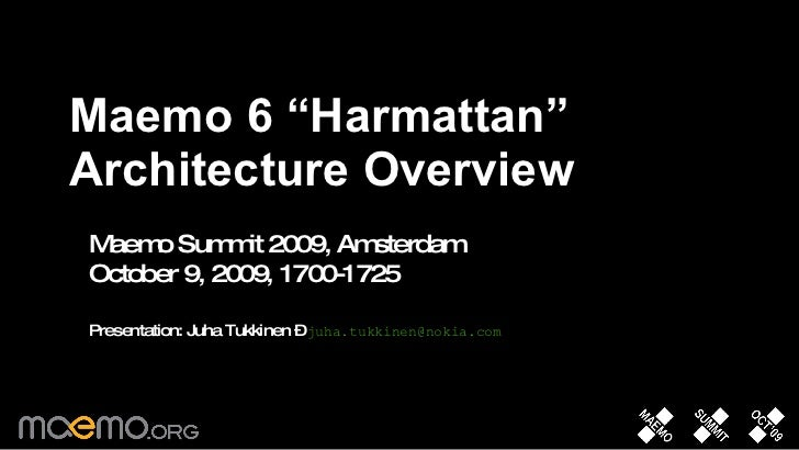 "<ul><li>Maemo 6 ""Harmattan"" Architecture Overview </li></ul>Maemo Summit 2009, Amsterdam October 9, 2009, 1700-1725 Presen..."