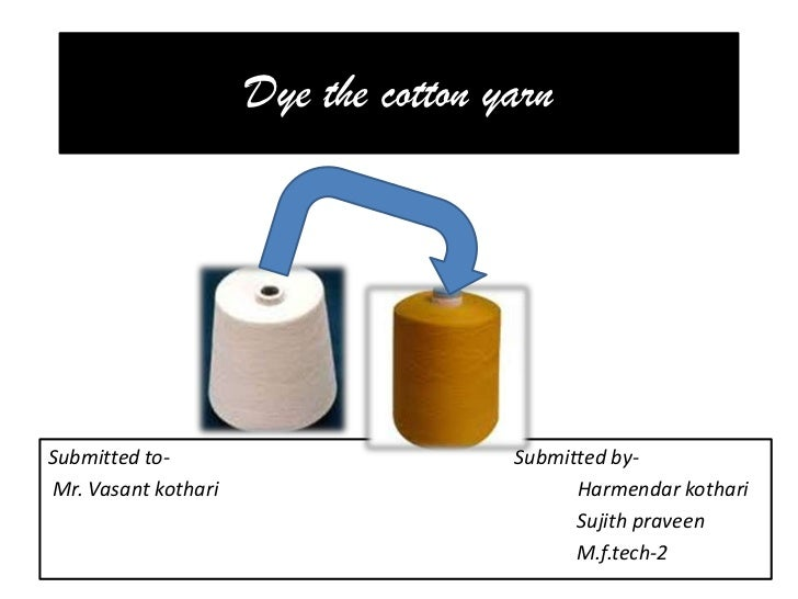 Dye the cotton yarn<br />Submitted to-                                                                     Submitted by-<b...