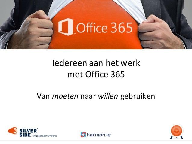 Iedereen  aan  het  werk   met  Office  365 Van  moeten naar  willen gebruiken