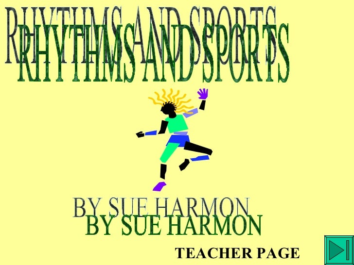 RHYTHMS AND SPORTS BY SUE HARMON TEACHER PAGE