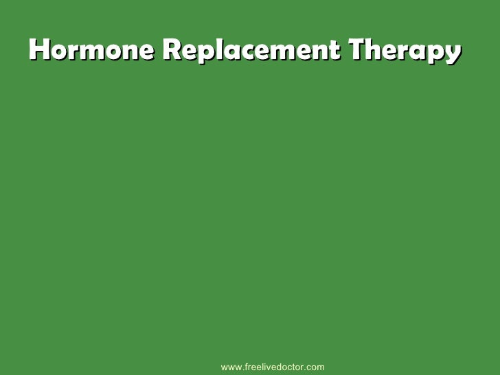 Hormone Replacement Therapy  www.freelivedoctor.com