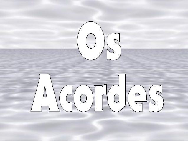 Usamos várias notas que se combinamentre si para formar os acordes musicais.  Os acordes servem para fazer aharmonia de um...