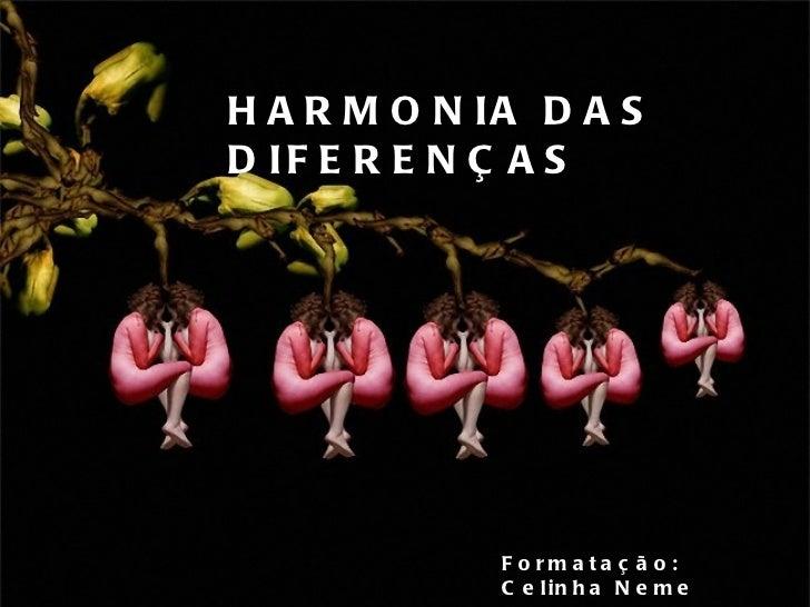 HARMONIA DAS DIFERENÇAS Formatação: Celinha Neme