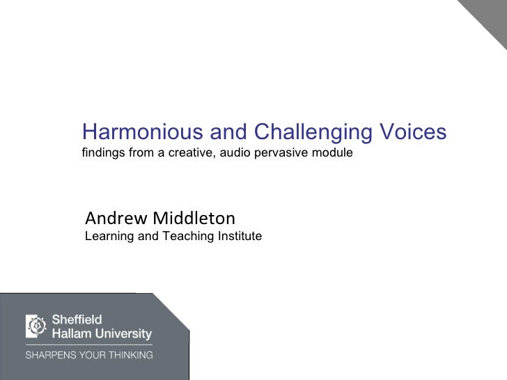 Harmonious and Challenging Voices findings from a creative, audio pervasive module Andrew Middleton Learning and Teaching ...