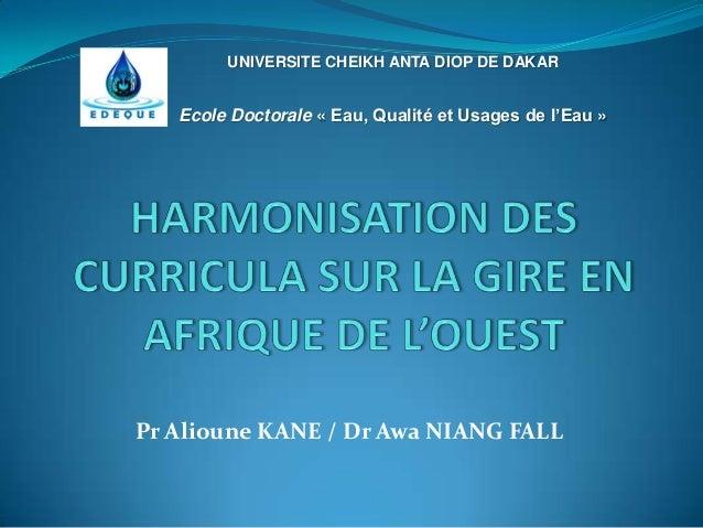 Pr Alioune KANE / Dr Awa NIANG FALLUNIVERSITE CHEIKH ANTA DIOP DE DAKAREcole Doctorale « Eau, Qualité et Usages de l'Eau »