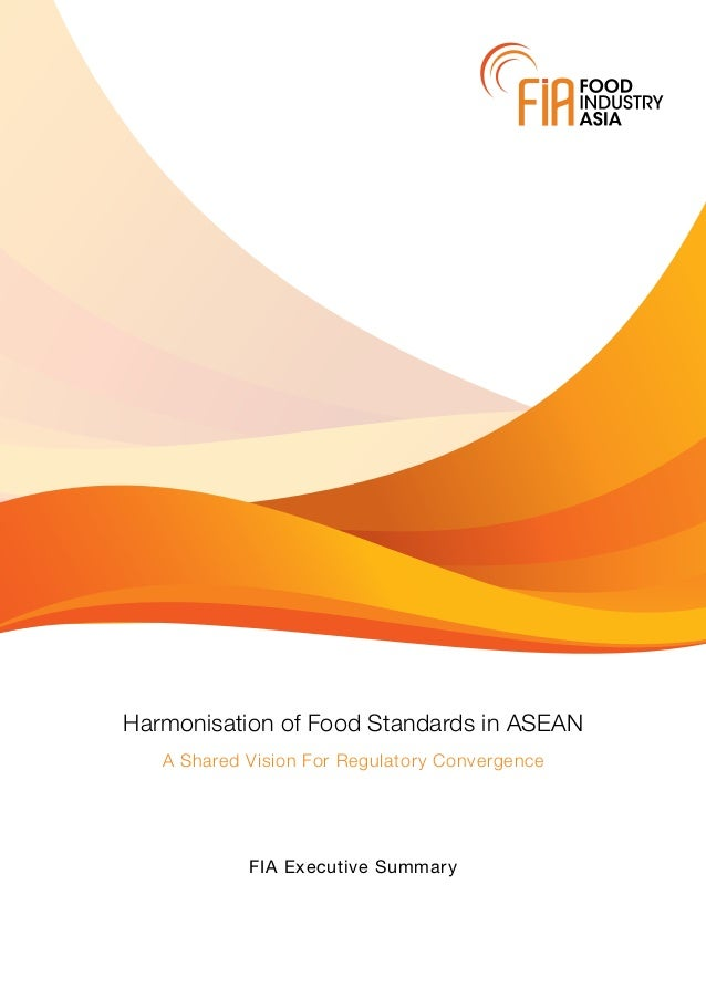 Harmonisation of Food Standards in ASEAN A Shared Vision For Regulatory Convergence FIA Executive Summary