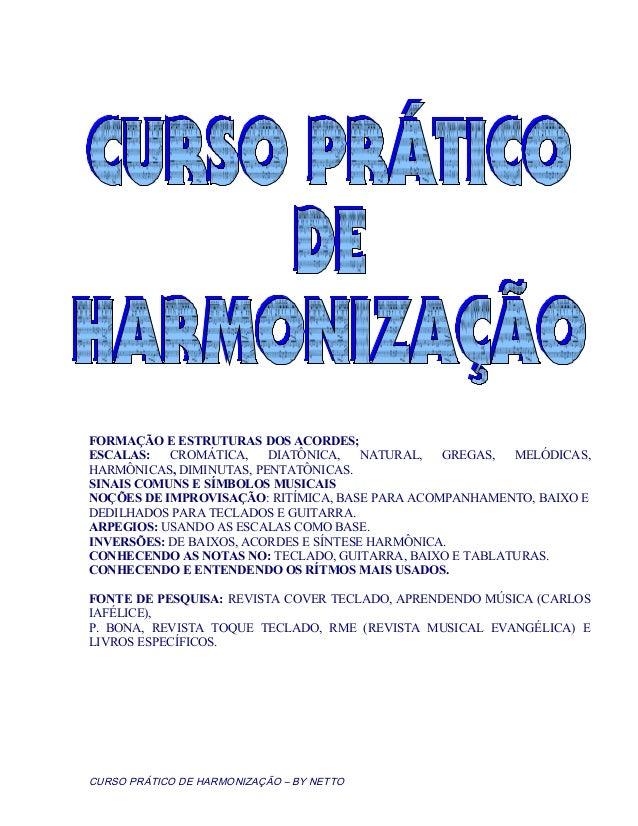 FORMAÇÃO E ESTRUTURAS DOS ACORDES; ESCALAS: CROMÁTICA, DIATÔNICA, NATURAL, GREGAS, MELÓDICAS, HARMÔNICAS, DIMINUTAS, PENTA...