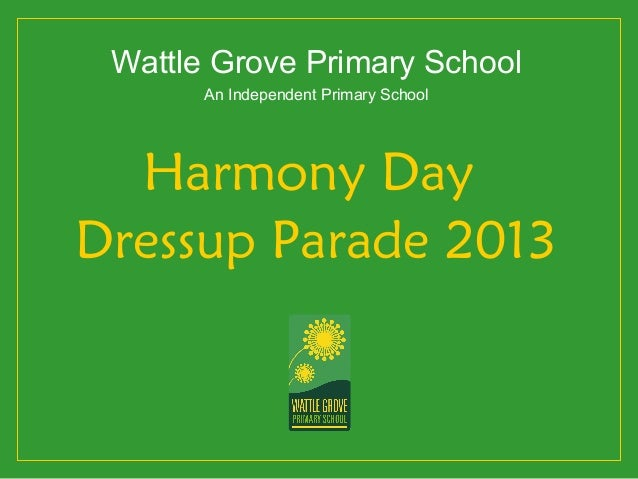 Wattle Grove Primary School       An Independent Primary School  Harmony DayDressup Parade 2013