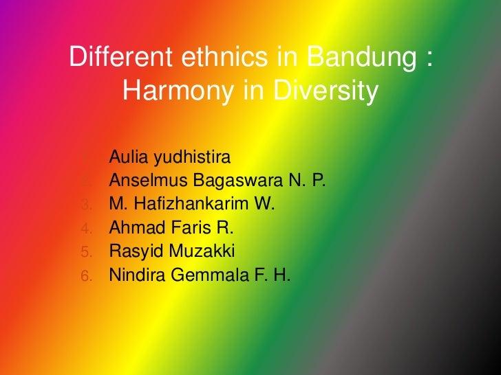 Different ethnics in Bandung : Harmony in Diversity<br />By:<br />Auliayudhistira<br />AnselmusBagaswara N. P.<br />M. Haf...