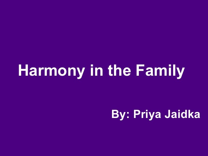 Harmony in the Family   By: Priya Jaidka