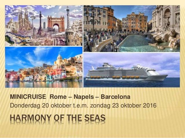 HARMONY OF THE SEAS MINICRUISE Rome – Napels – Barcelona Donderdag 20 oktober t.e.m. zondag 23 oktober 2016