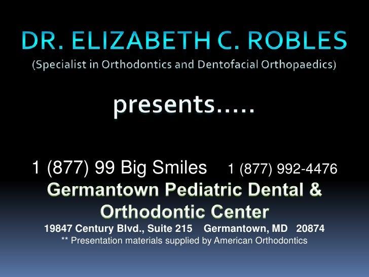 1 (877) 99 Big Smiles                      1 (877) 992-4476 19847 Century Blvd., Suite 215       Germantown, MD 20874    *...