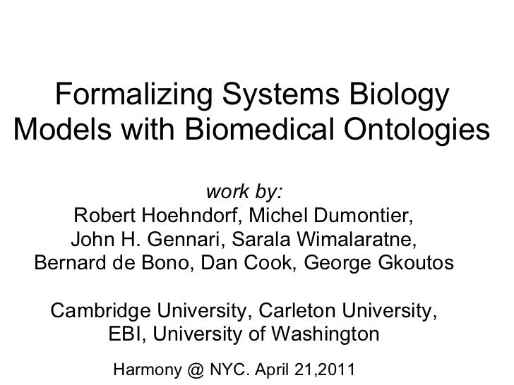 Formalizing Systems BiologyModels with Biomedical Ontologies                  work by:     Robert Hoehndorf, Michel Dumont...