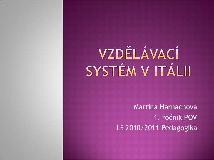 Vzdělávací systém v Itálii<br />Martina Harnachová<br />1. ročník POV<br />LS 2010/2011 Pedagogika<br />