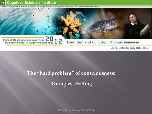 """Knowledge Stream 19 sept 2013 The """"hard problem"""" of consciousness: Doing vs. Feeling"""