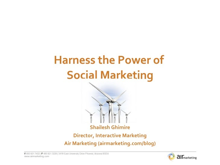 Harness the Power of  Social Marketing Shailesh Ghimire Director, Interactive Marketing Air Marketing (airmarketing.com/bl...