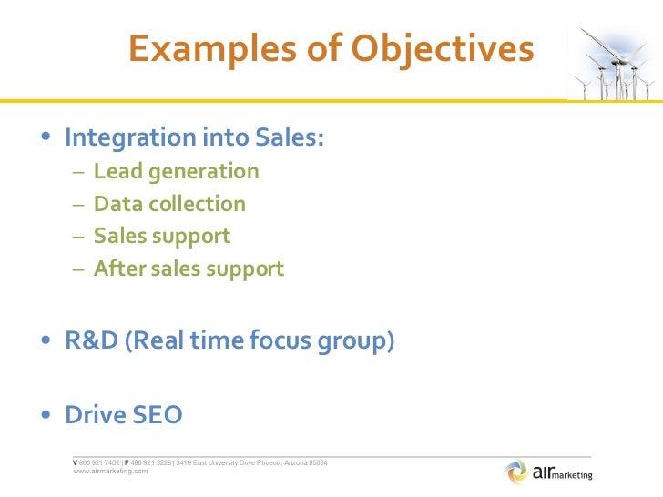 Examples of Objectives <ul><li>Integration into Sales: </li></ul><ul><ul><li>Lead generation </li></ul></ul><ul><ul><li>Da...