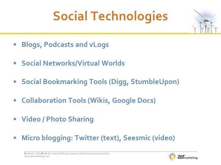 Social Technologies <ul><li>Blogs, Podcasts and vLogs </li></ul><ul><li>Social Networks/Virtual Worlds </li></ul><ul><li>S...