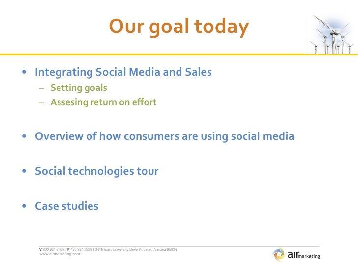 Our goal today <ul><li>Integrating Social Media and Sales </li></ul><ul><ul><li>Setting goals </li></ul></ul><ul><ul><li>A...