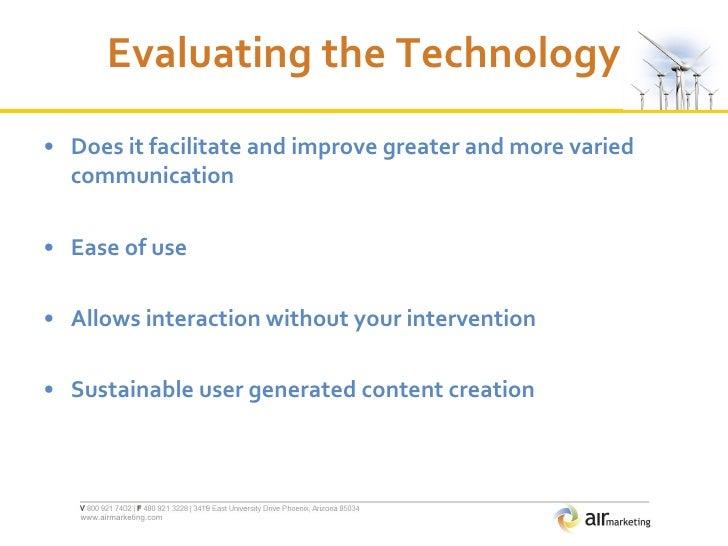 Evaluating the Technology <ul><li>Does it facilitate and improve greater and more varied communication  </li></ul><ul><li>...