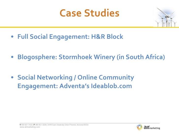 Case Studies <ul><li>Full Social Engagement: H&R Block  </li></ul><ul><li>Blogosphere: Stormhoek Winery (in South Africa) ...