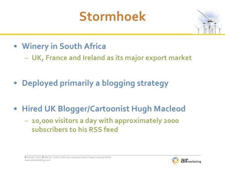 Stormhoek <ul><li>Winery in South Africa  </li></ul><ul><ul><li>UK, France and Ireland as its major export market </li></u...