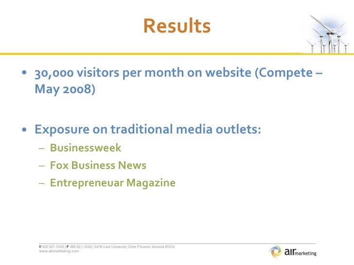 Results <ul><li>30,000 visitors per month on website (Compete – May 2008) </li></ul><ul><li>Exposure on traditional media ...