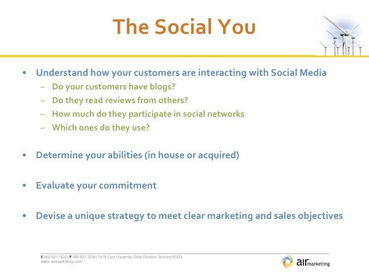 The Social You <ul><li>Understand how your customers are interacting with Social Media </li></ul><ul><ul><li>Do your custo...