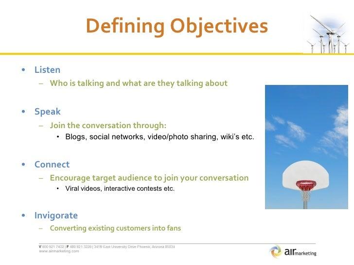 Defining Objectives <ul><li>Listen </li></ul><ul><ul><li>Who is talking and what are they talking about </li></ul></ul><ul...