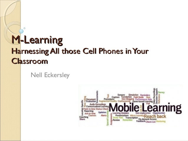M-LearningHarnessing All those Cell Phones in YourClassroom     Nell Eckersley