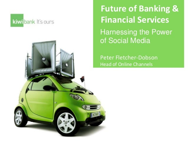 Future of Banking & Financial Services Harnessing the Power of Social Media Peter Fletcher-Dobson Head of Online Channels