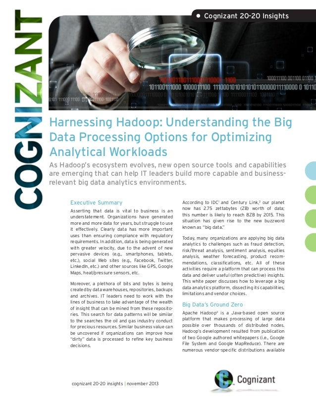 • Cognizant 20-20 Insights  Harnessing Hadoop: Understanding the Big Data Processing Options for Optimizing Analytical Wor...