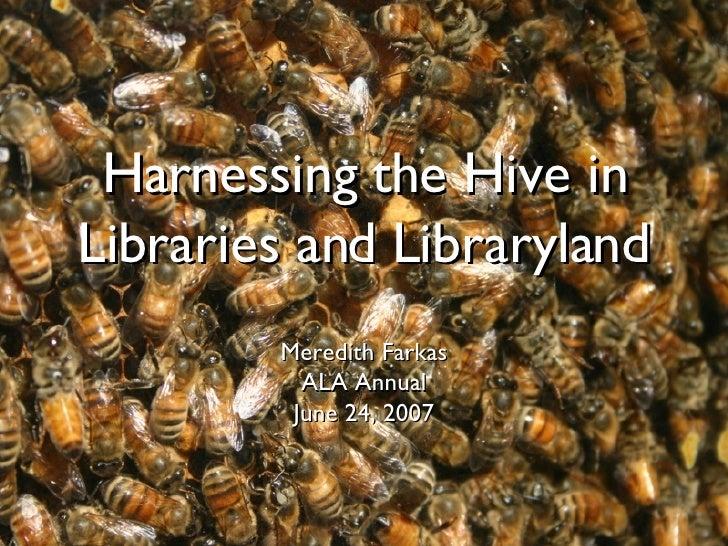 Harnessing the Hive in Libraries and Libraryland <ul><li>Meredith Farkas </li></ul><ul><li>ALA Annual </li></ul><ul><li>Ju...