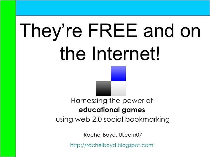 They're FREE and on the Internet! <ul><li>Harnessing the power of  </li></ul><ul><li>educational games   </li></ul><ul><li...