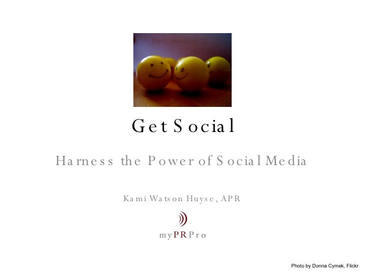 Get Social Harness the Power of Social Media Kami Watson Huyse, APR Photo by Donna Cymek, Flickr