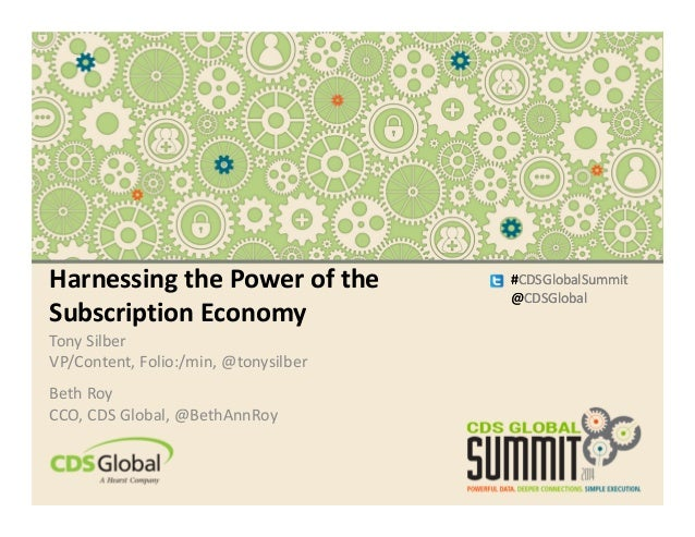 #CDSGlobalSummit @CDSGlobal Harnessing the Power of the Subscription Economy Tony Silber VP/Content, Folio:/min, @tonysilb...
