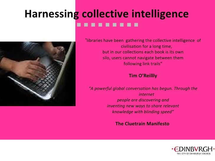 "Harnessing collective intelligence              ""libraries have been gathering the collective intelligence of             ..."