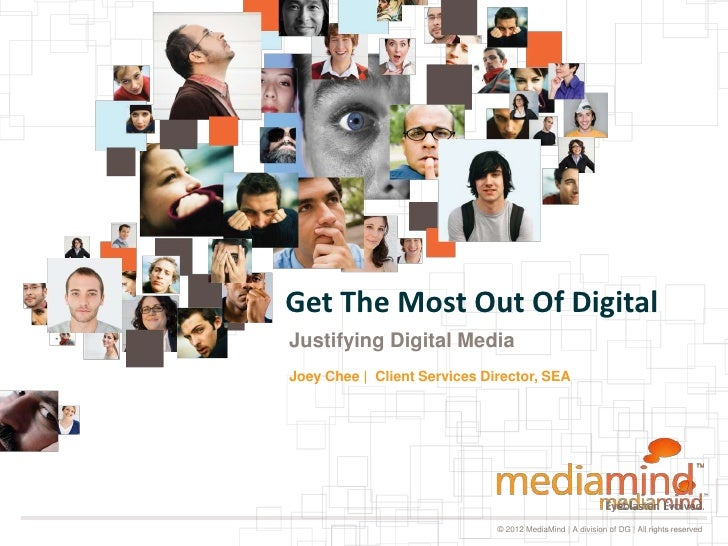 Get The Most Out Of DigitalJustifying Digital MediaJoey Chee | Client Services Director, SEA                              ...
