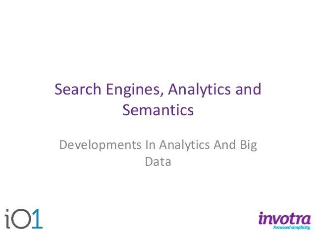 Search Engines, Analytics and Semantics  Developments In Analytics And Big Data