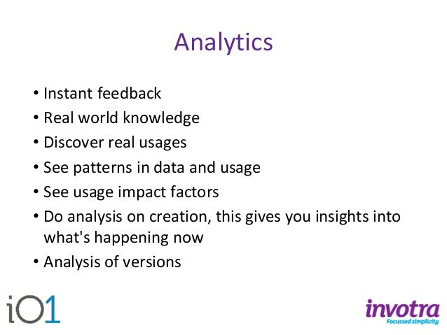 Analytics  •Instant feedback  •Real world knowledge  •Discover real usages  •See patterns in data and usage  •See usage im...