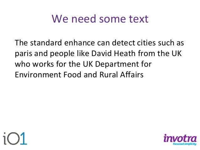 We need some text  The standard enhance can detect cities such as parisand people like David Heath from the UK who works f...