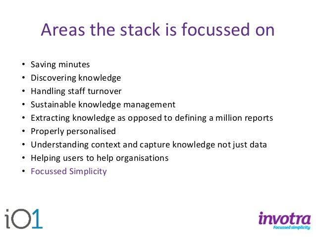 Areas the stack is focussed on  •Saving minutes  •Discovering knowledge  •Handling staff turnover  •Sustainable knowledge ...