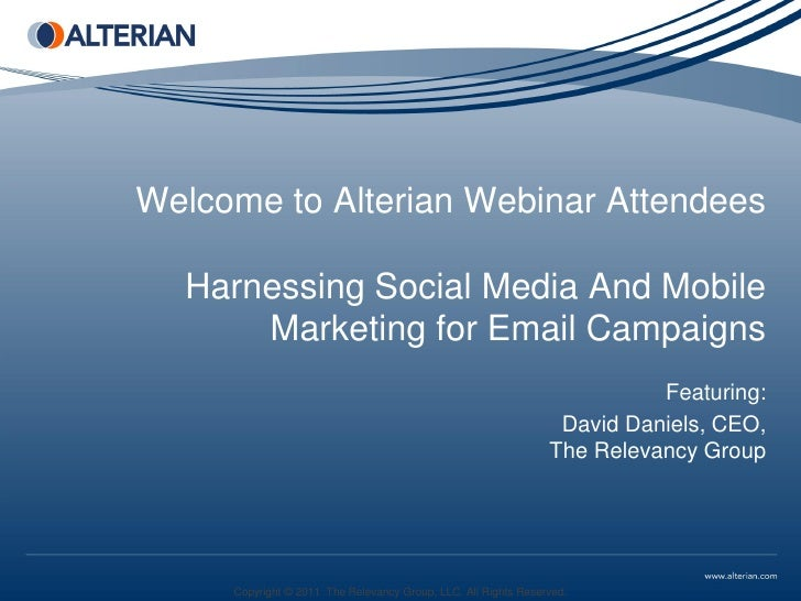 Welcome to Alterian Webinar Attendees  Harnessing Social Media And Mobile      Marketing for Email Campaigns              ...