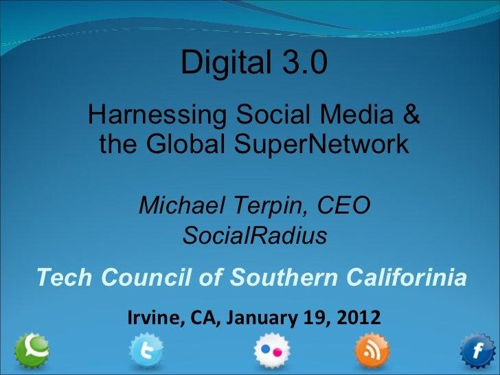 Digital 3.0 Harnessing Social Media & the Global SuperNetwork Michael Terpin, CEO SocialRadius Tech Council of Southern Ca...
